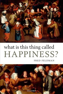 Book What Is This Thing Called Happiness? by Fred Feldman