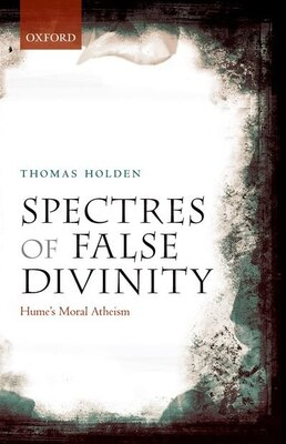 Book Spectres of False Divinity: Humes Moral Atheism by Thomas Holden