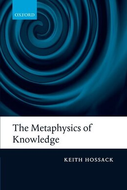 Book The Metaphysics of Knowledge by Keith Hossack