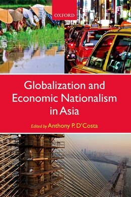 Book Globalization and Economic Nationalism in Asia by Anthony DCosta