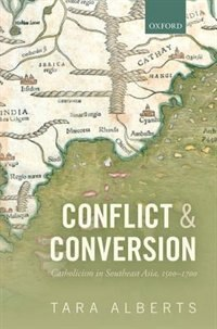 Book Conflict and Conversion: Catholicism in Southeast Asia, 1500-1700 by Tara Alberts