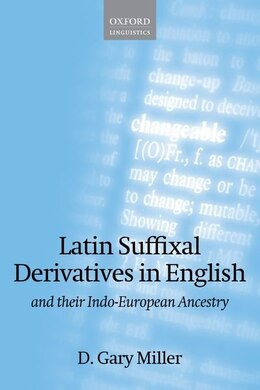 Book Latin Suffixal Derivatives in English: and Their Indo-European Ancestry by D. Gary Miller