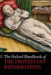 Book The Oxford Handbook of the Protestant Reformations by Ulinka Rublack