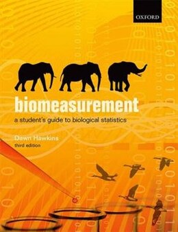 Book Biomeasurement: A Students Guide to Biological Statistics by Dawn Hawkins