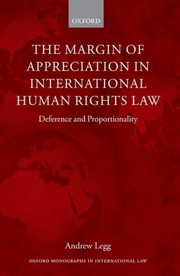 Book The Margin of Appreciation in International Human Rights Law: Deference and Proportionality by Andrew Legg