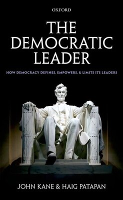 Book The Democratic Leader: How Democracy Defines, Empowers and Limits its Leaders by John Kane