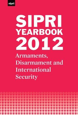 Book SIPRI Yearbook 2012: Armaments, Disarmament and International Security by Stockholm International Peace Research Institute