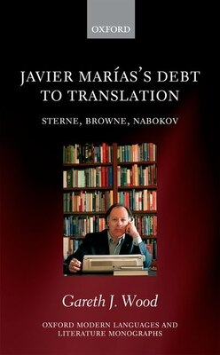 Book Javier Mariass Debt to Translation: Sterne, Browne, Nabokov by Gareth J. Wood