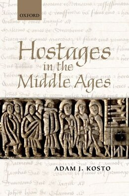 Book Hostages in the Middle Ages by Adam J. Kosto