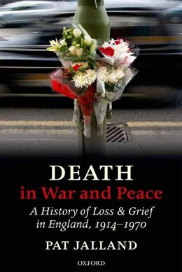 Book Death in War and Peace: A History of Loss and Grief in England, 1914-1970 by Pat Jalland