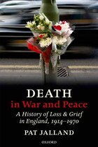 Death in War and Peace: A History of Loss and Grief in England, 1914-1970