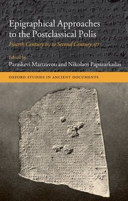 Book Epigraphical Approaches to the Postclassical Polis: 4th Century BC to 2nd Century AD by Paraskevi Martzavou