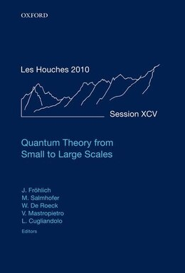 Book Quantum Theory from Small to Large Scales: Lecture Notes of the Les Houches Summer School: Volume… by Jurg Frohlich