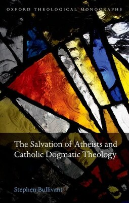 Book The Salvation of Atheists and Catholic Dogmatic Theology by Stephen Bullivant