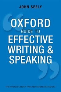 Book Oxford Guide to Effective Writing and Speaking: How to Communicate Clearly by John Seely