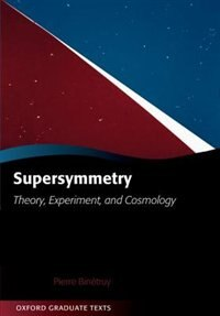 Book Supersymmetry: Theory, Experiment, and Cosmology by Pierre Binetruy