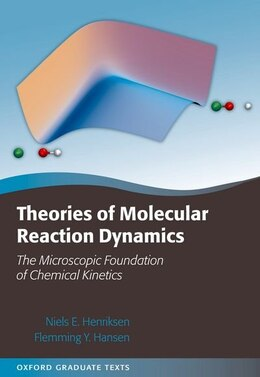 Book Theories of Molecular Reaction Dynamics: The Microscopic Foundation of Chemical Kinetics by Niels E. Henriksen
