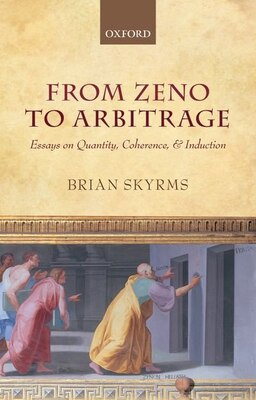 Book From Zeno to Arbitrage: Essays on Quantity, Coherence, and Induction by Brian Skyrms