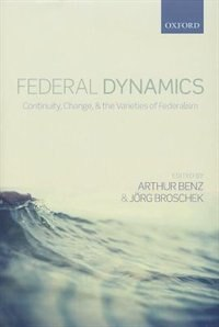 Book Federal Dynamics: Continuity, Change, and the Varieties of Federalism by Arthur Benz
