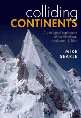 Book Colliding Continents: A geological exploration of the Himalaya, Karakoram, and Tibet by Mike Searle
