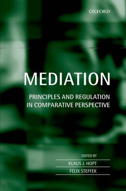 Book Mediation: Principles and Regulation in Comparative Perspective by Klaus J. Hopt