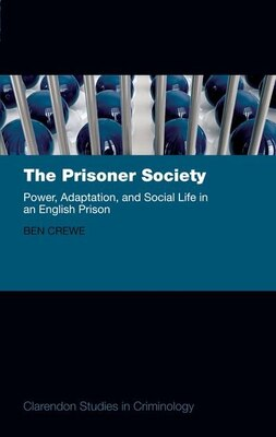 Book The Prisoner Society: Power, Adaptation and Social Life in an English Prison by Ben Crewe