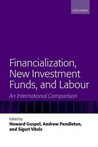 Book Financialization, New Investment Funds, and Labour: An International Comparison by Howard Gospel