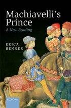 Machiavellis Prince: A New Reading