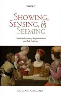 Book Showing, Sensing, and Seeming: Distinctively Sensory Representations and their Contents by Dominic Gregory