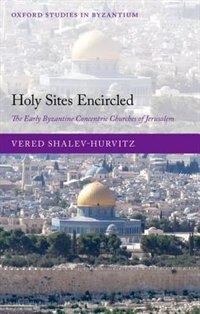 Book Holy Sites Encircled: The Early Byzantine Concentric Churches of Jerusalem by Vered Shalev-Hurvitz