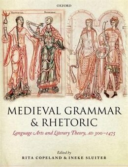 Book Medieval Grammar and Rhetoric: Language Arts and Literary Theory, AD 300 -1475 by Rita Copeland