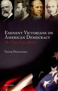 Book Eminent Victorians on American Democracy: The View from Albion by Frank Prochaska