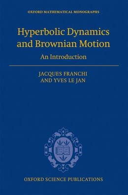 Book Hyperbolic Dynamics and Brownian Motion: An Introduction by Jacques Franchi