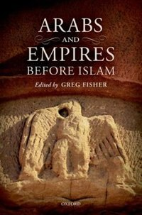 Book Arabs and Empires before Islam by Greg Fisher