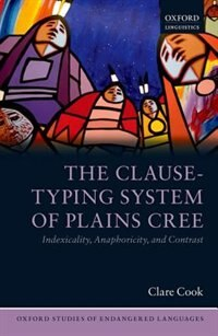 Book The Clause-Typing System of Plains Cree: Indexicality, Anaphoricity, and Contrast by Clare Cook