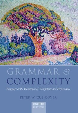Book Grammar and Complexity: Language at the Interface of Competence and Performance by Peter Culicover