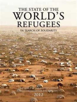 Book The State of the Worlds Refugees 2012: In Search of Solidarity by United Nations High Commissioner for Refugees (UNH