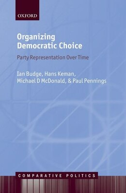 Book Organizing Democratic Choice: Party Representation Over Time by Ian Budge