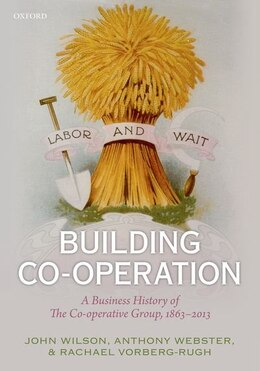 Book Building Co-operation: A Business History of The Co-operative Group, 1863-2013 by John F. Wilson