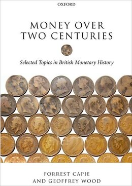 Book Money over Two Centuries: Selected Topics in British Monetary History, 1870-2010 by Forrest Capie