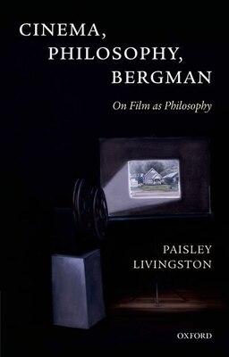 Book Cinema, Philosophy, Bergman: On Film as Philosophy by Paisley Livingston
