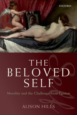 Book The Beloved Self: Morality and the Challenge from Egoism by Alison Hills
