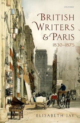 Book British Writers and Paris: 1830-1875 by Elisabeth Jay