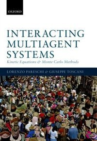 Book Interacting Multiagent Systems: Kinetic equations and Monte Carlo methods by Lorenzo Pareschi