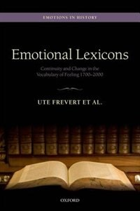 Book Emotional Lexicons: Continuity and Change in the Vocabulary of Feeling 1700-2000 by Ute Frevert