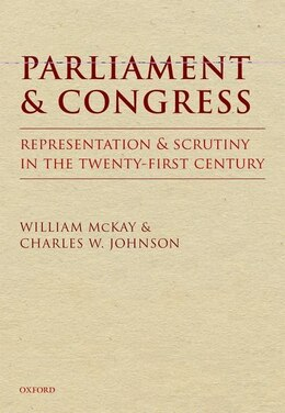 Book Parliament and Congress: Representation and Scrutiny in the Twenty-First Century by William McKay