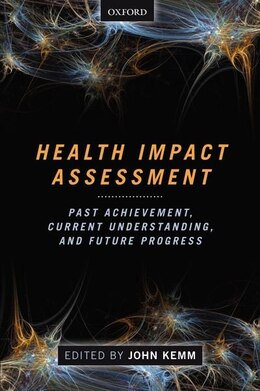 Book Health Impact Assessment: Past Achievement, Current Understanding, and Future Progress by John Kemm