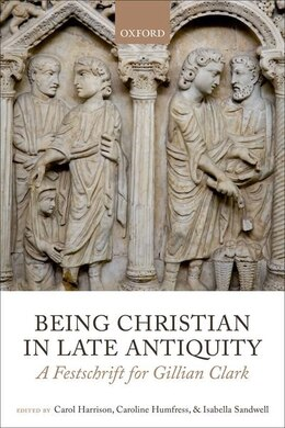 Book Being Christian in Late Antiquity: A Festschrift for Gillian Clark by Carol Harrison