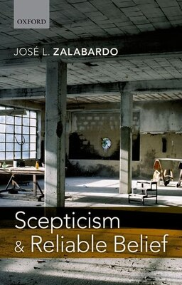 Book Scepticism and Reliable Belief by Jose L. Zalabardo