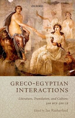 Book Graeco-Egyptian Interactions: Literature, Translation, and Culture, 500 BC-AD 300 by Ian Rutherford
